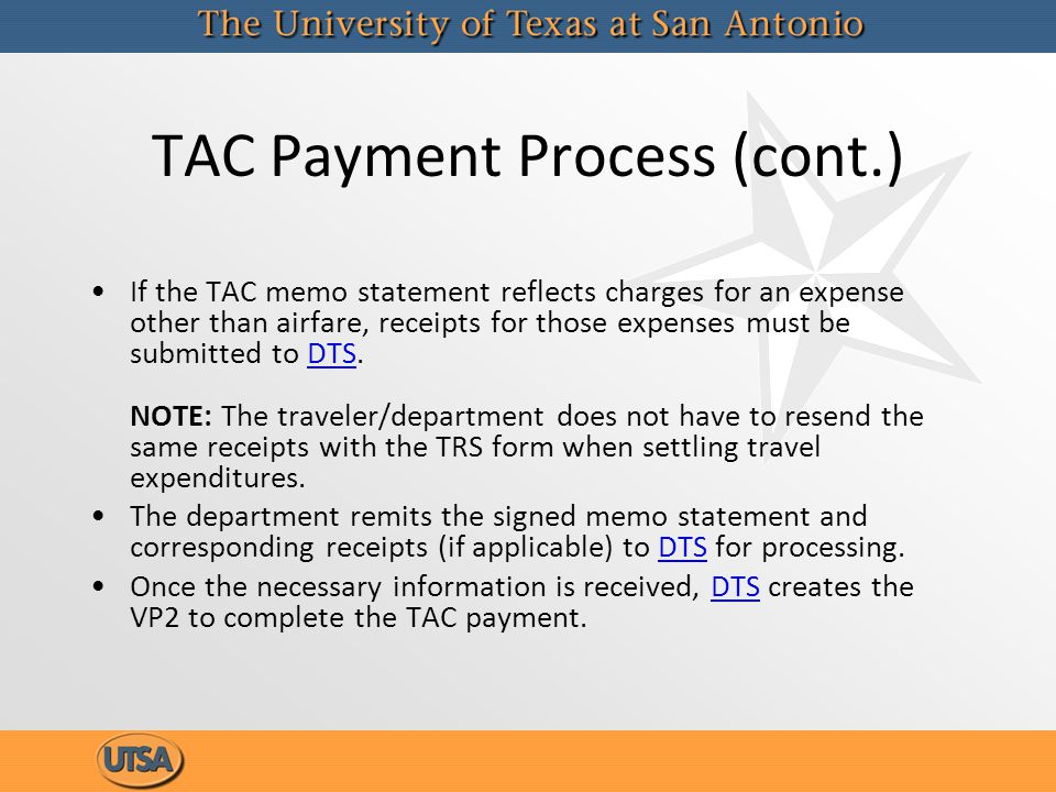 TAC Payment Process (cont.) If the TAC memo statement reflects charges for an expense other than airfare, receipts for those expenses must be submitte