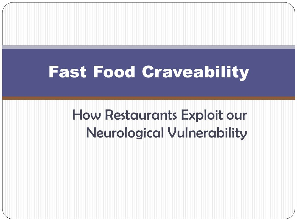 How Restaurants Exploit our Neurological Vulnerability Fast Food Craveability