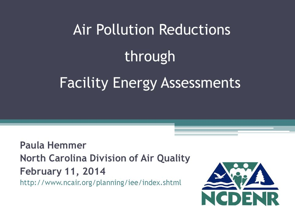 Air Pollution Reductions through Facility Energy Assessments Paula Hemmer North Carolina Division of Air Quality February 11,