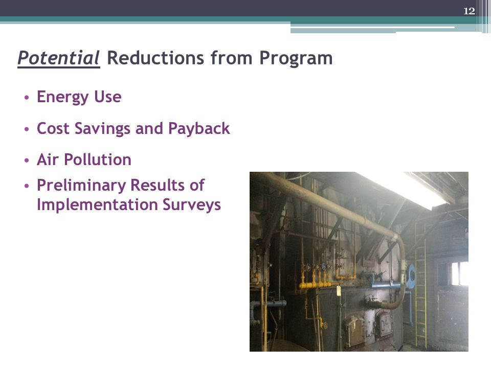 Potential Reductions from Program Energy Use Cost Savings and Payback Air Pollution Preliminary Results of Implementation Surveys 12