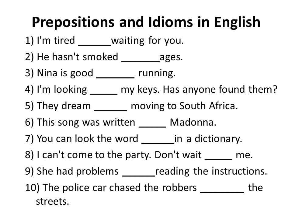 Prepositions and Idioms in English 1) I m tired ______waiting for you.