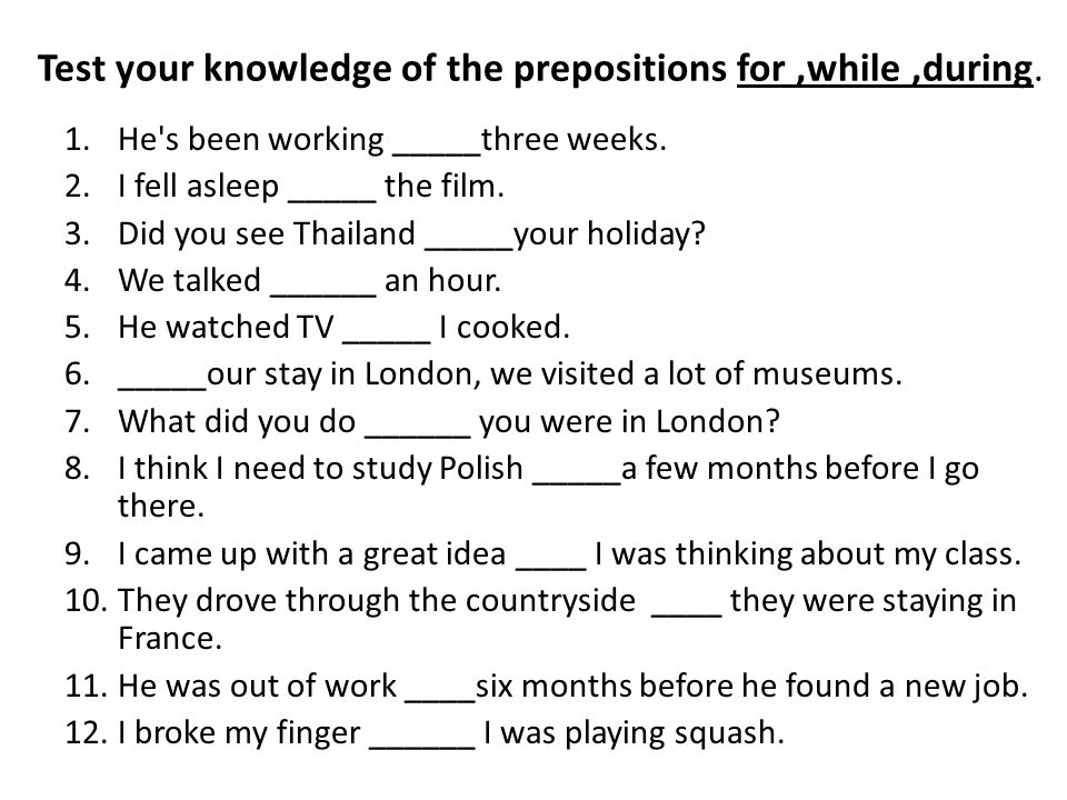 Test your knowledge of the prepositions for,while,during.