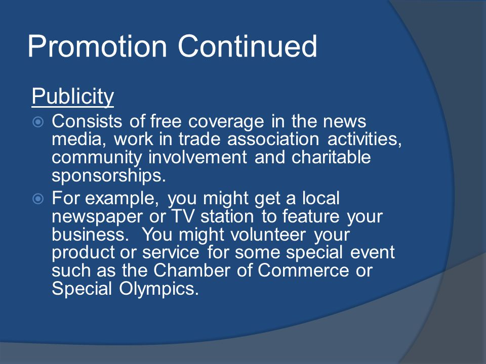 Promotion Continued Publicity Consists of free coverage in the news media, work in trade association activities, community involvement and charitable