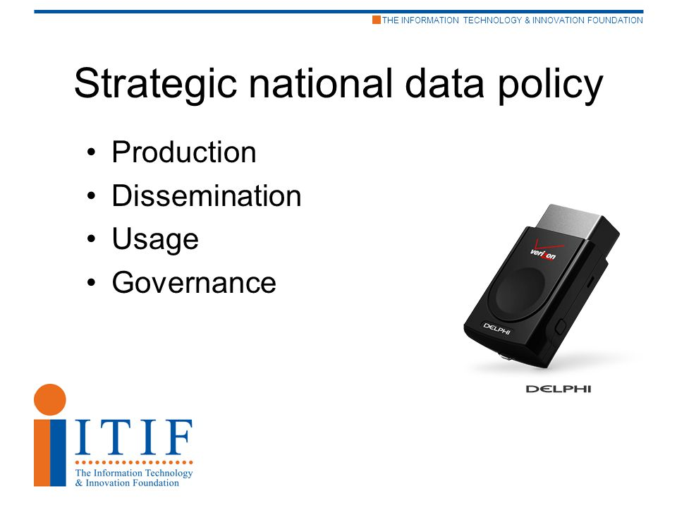 THE INFORMATION TECHNOLOGY & INNOVATION FOUNDATION Strategic national data policy Production Dissemination Usage Governance