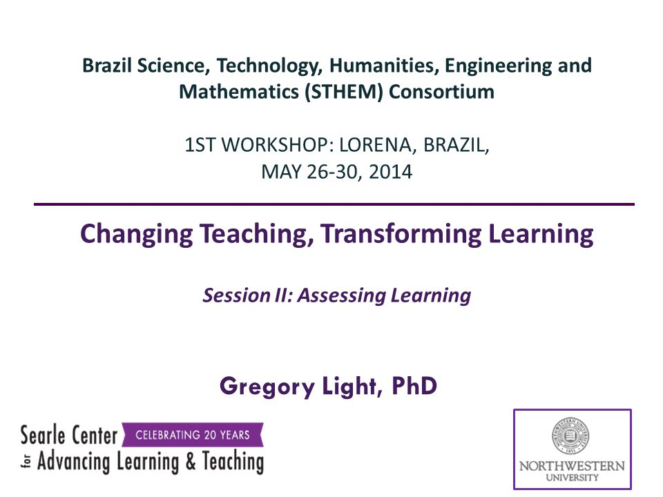 Gregory Light, PhD Brazil Science, Technology, Humanities, Engineering and Mathematics (STHEM) Consortium 1ST WORKSHOP: LORENA, BRAZIL, MAY 2630, 2014
