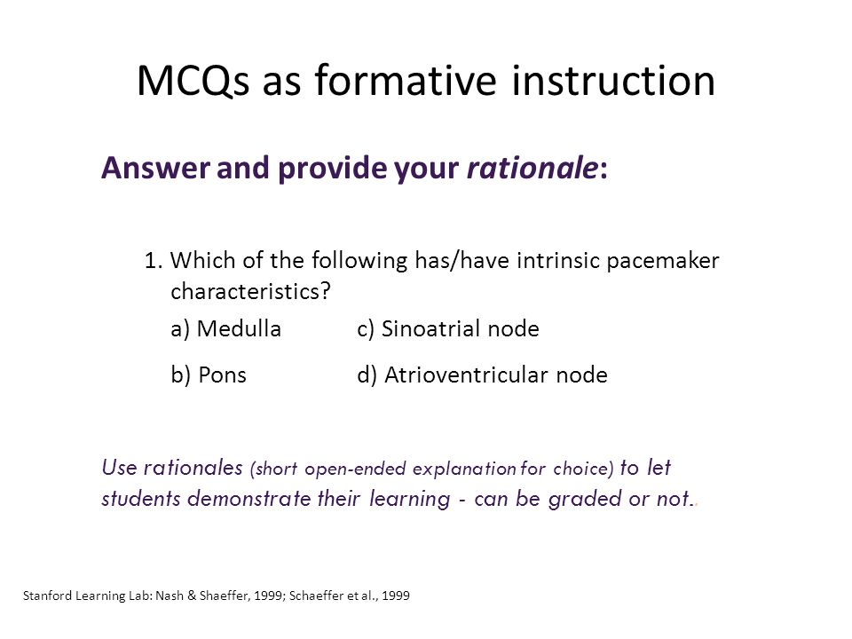 MCQs as formative instruction Answer and provide your rationale: 1. Which of the following has/have intrinsic pacemaker characteristics? a) Medulla c)