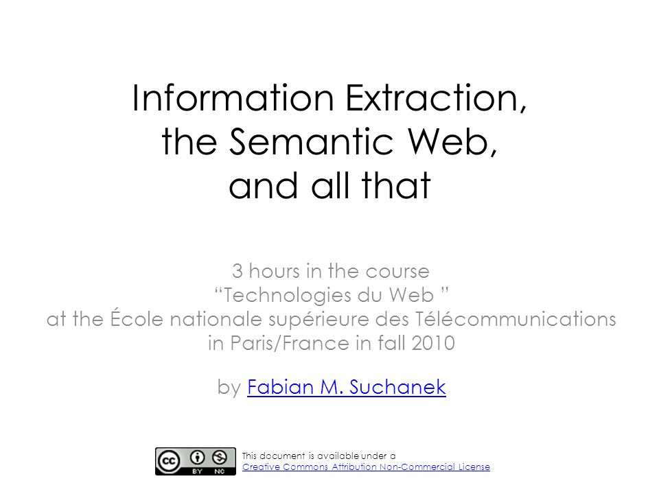 Information Extraction, the Semantic Web, and all that 3 hours in the course Technologies du Web at the École nationale supérieure des Télécommunicati