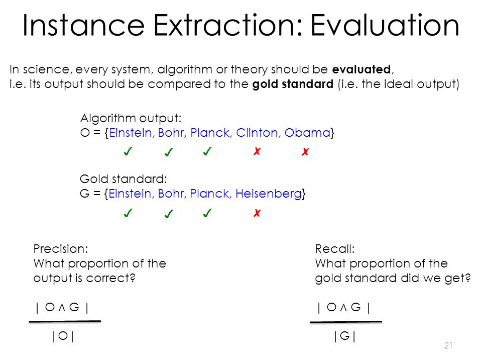 Instance Extraction: Evaluation In science, every system, algorithm or theory should be evaluated, i.e.