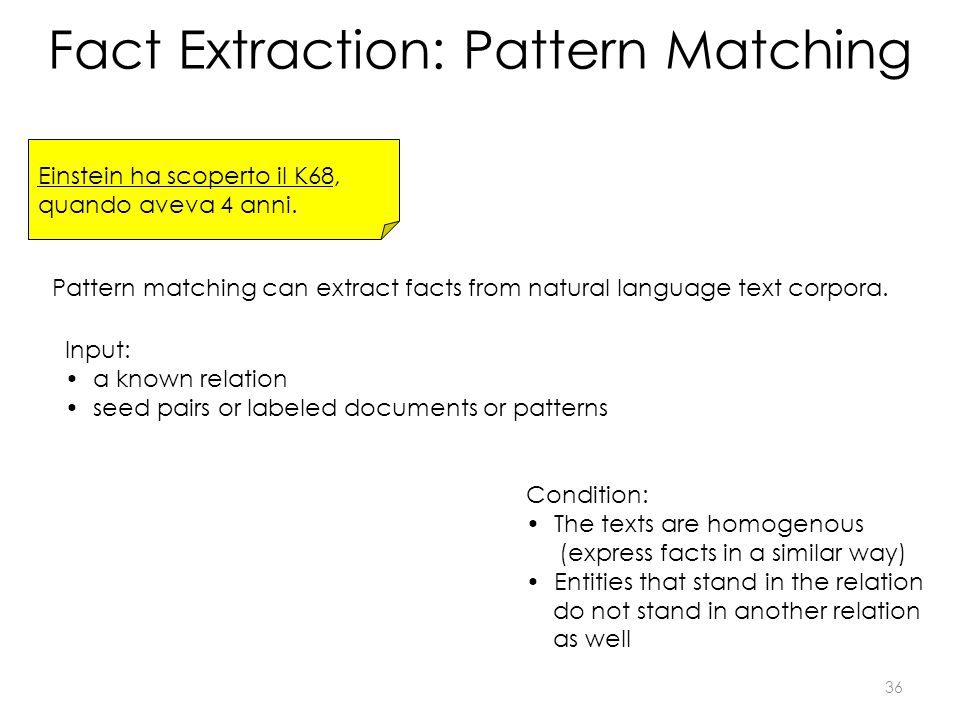 Fact Extraction: Pattern Matching Einstein ha scoperto il K68, quando aveva 4 anni. Pattern matching can extract facts from natural language text corp