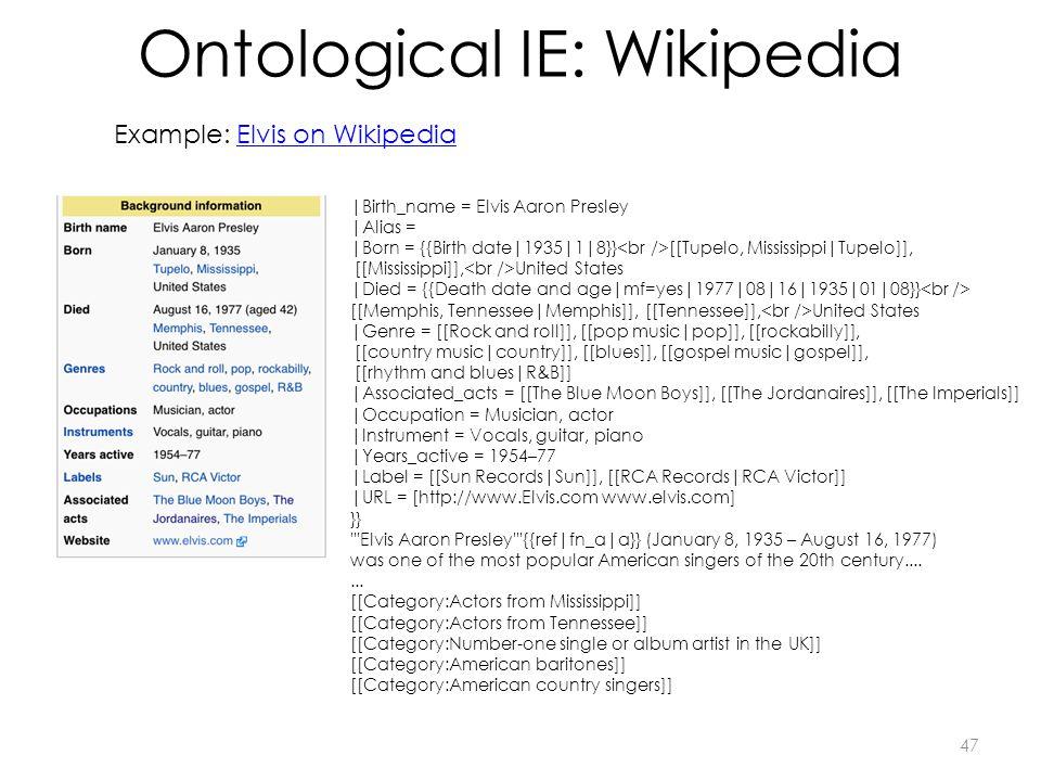 Ontological IE: Wikipedia Example: Elvis on WikipediaElvis on Wikipedia |Birth_name = Elvis Aaron Presley |Alias = |Born = {{Birth date|1935|1|8}} [[T