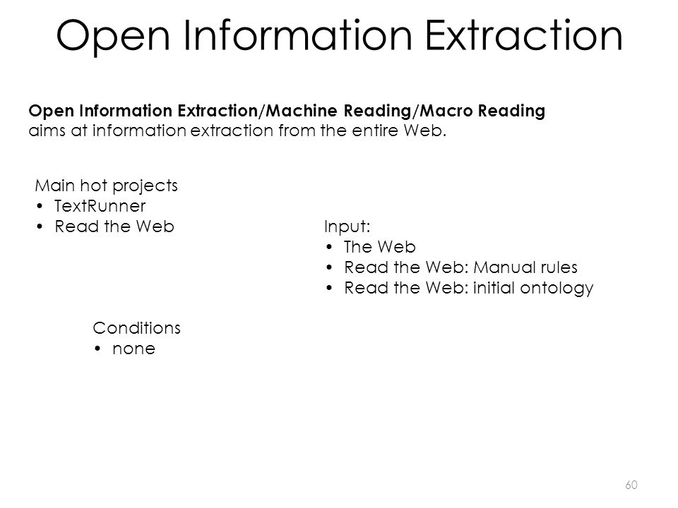 Open Information Extraction Open Information Extraction/Machine Reading/Macro Reading aims at information extraction from the entire Web.