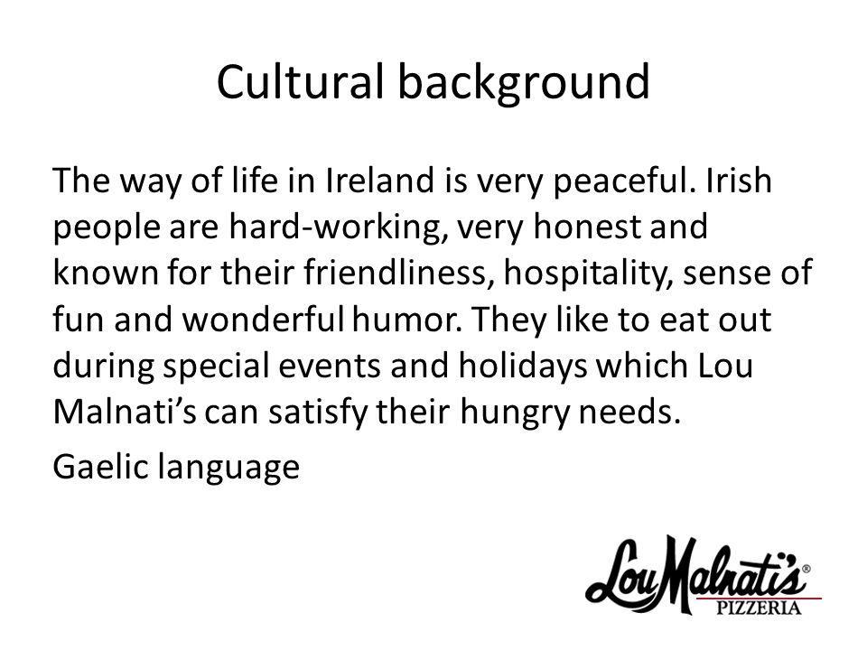 Cultural background The way of life in Ireland is very peaceful.