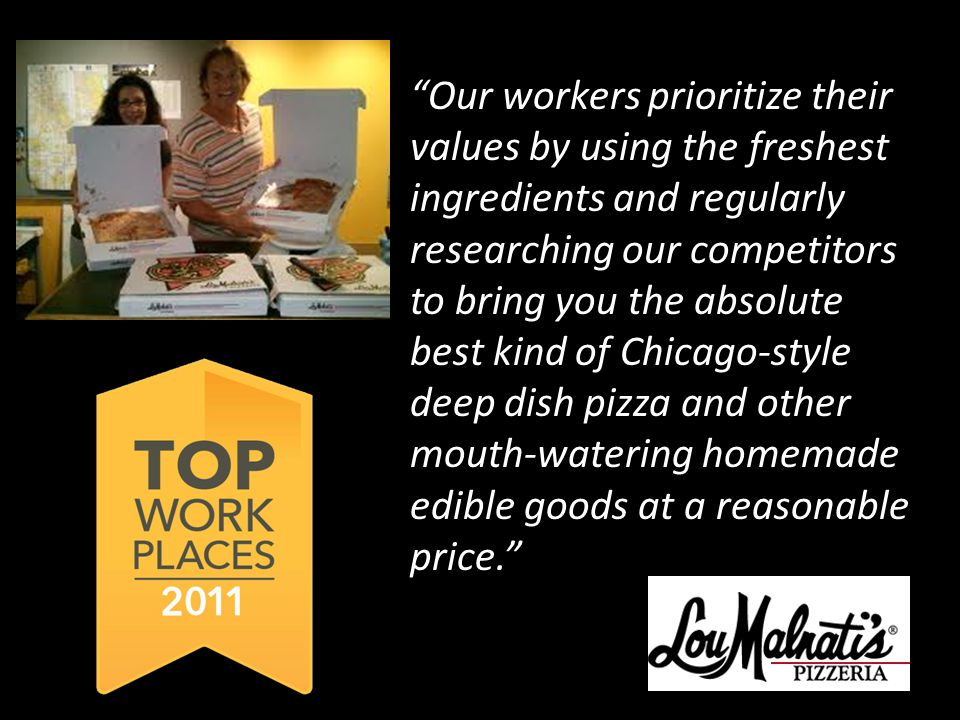 Our workers prioritize their values by using the freshest ingredients and regularly researching our competitors to bring you the absolute best kind of Chicago-style deep dish pizza and other mouth-watering homemade edible goods at a reasonable price.