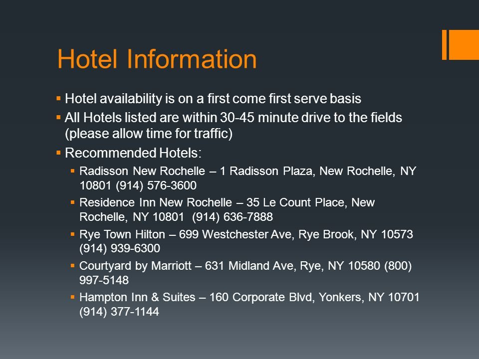 Hotel Information Hotel availability is on a first come first serve basis All Hotels listed are within 30-45 minute drive to the fields (please allow