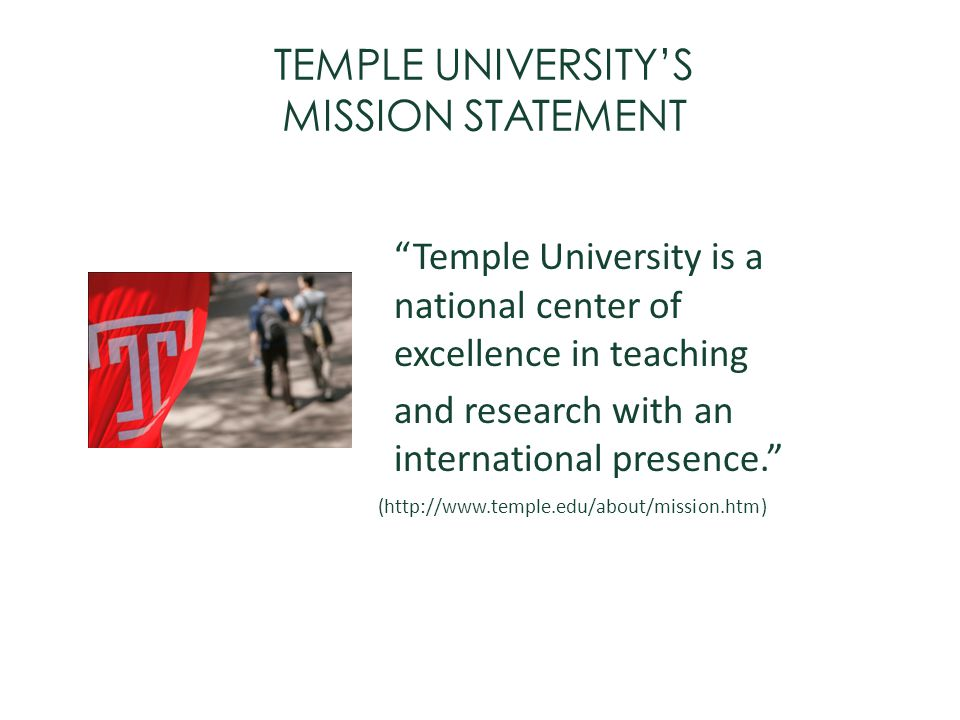 TEMPLE UNIVERSITYS MISSION STATEMENT Temple University is a national center of excellence in teaching and research with an international presence. (ht