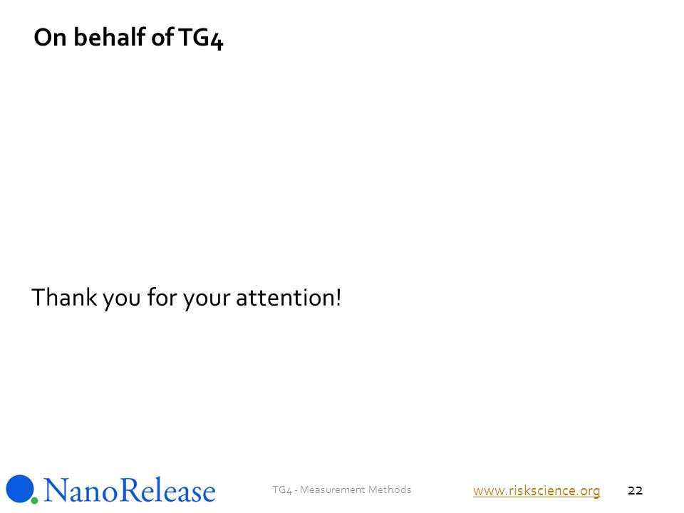 On behalf of TG4 Thank you for your attention! TG4 - Measurement Methods 22 www.riskscience.org