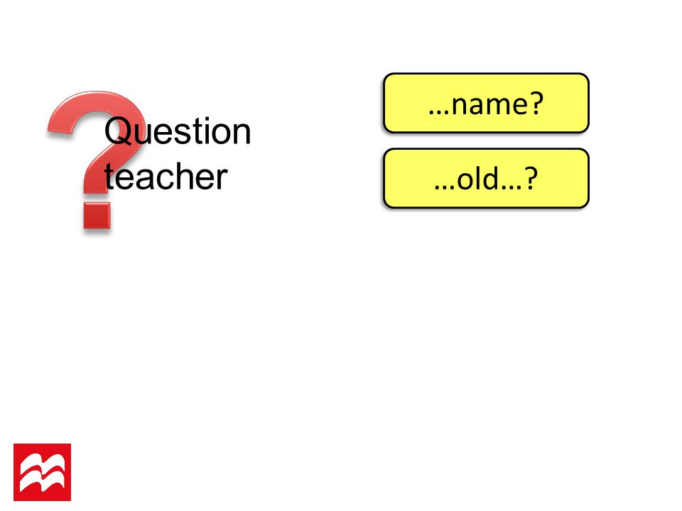 Question teacher …name …old…