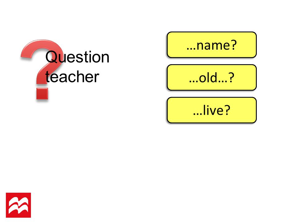 Question teacher …name …old… …live