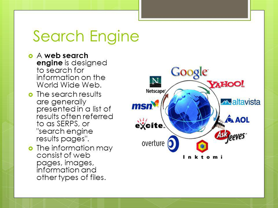 Search Engine A web search engine is designed to search for information on the World Wide Web. The search results are generally presented in a list of