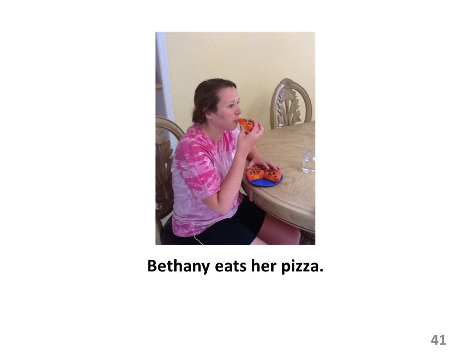 Bethany eats her pizza. 41