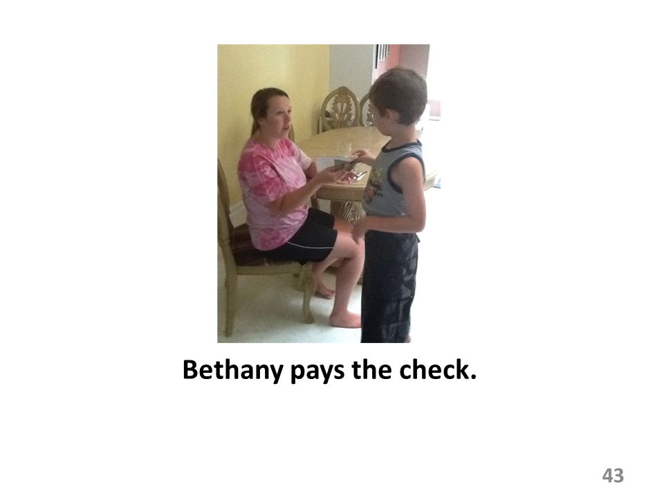 Bethany pays the check. 43