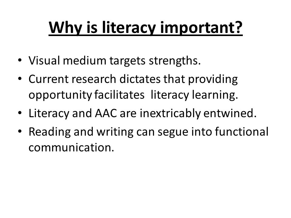 Why is literacy important.Visual medium targets strengths.