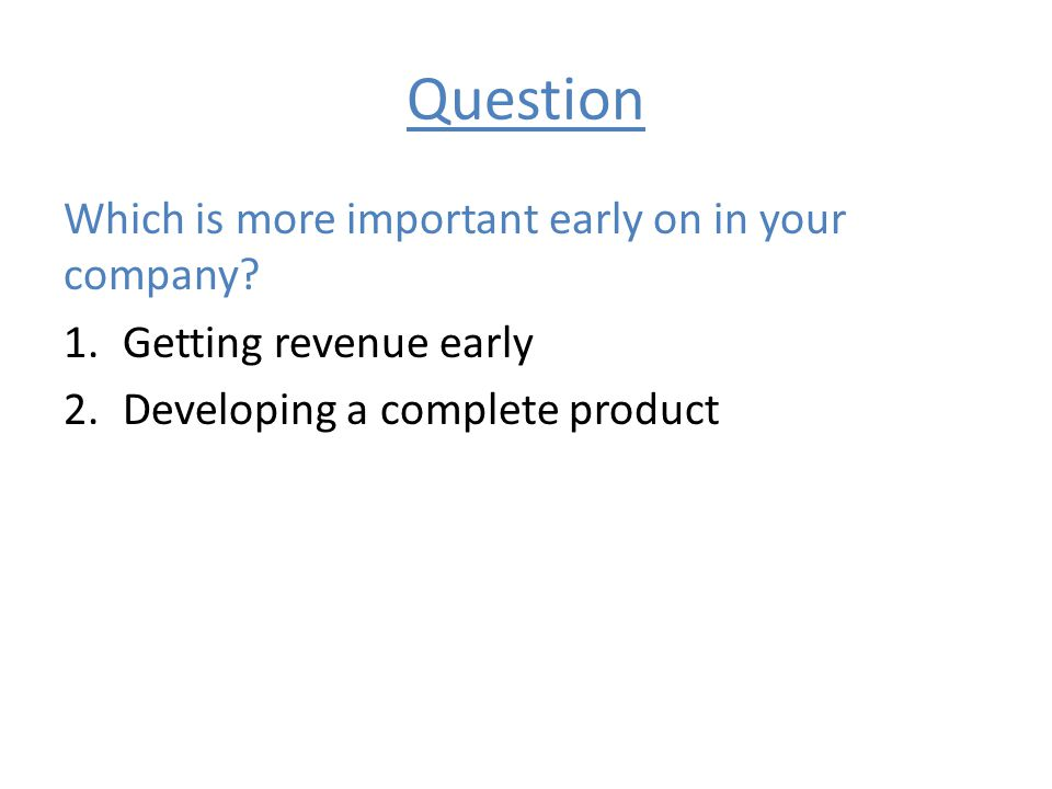 Question Which is more important early on in your company.