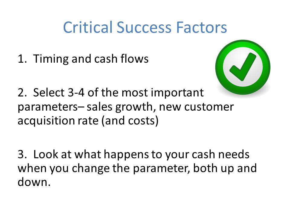Critical Success Factors 1. Timing and cash flows 2.