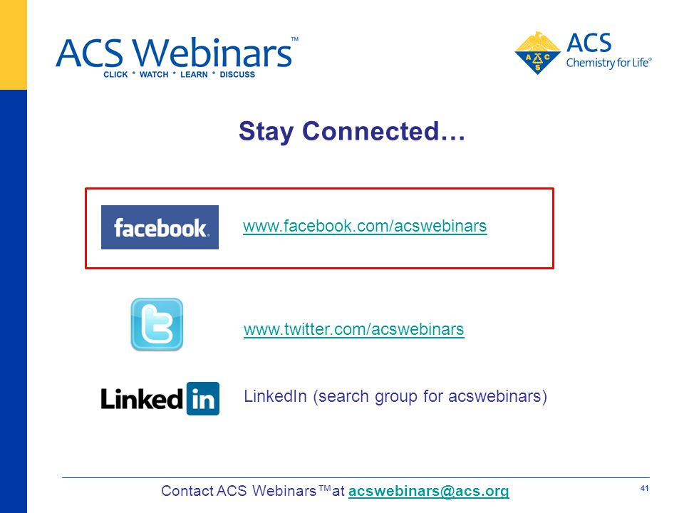 Stay Connected… LinkedIn (search group for acswebinars) www.twitter.com/acswebinars www.facebook.com/acswebinars Contact ACS Webinarsat acswebinars@acs.orgacswebinars@acs.org 41