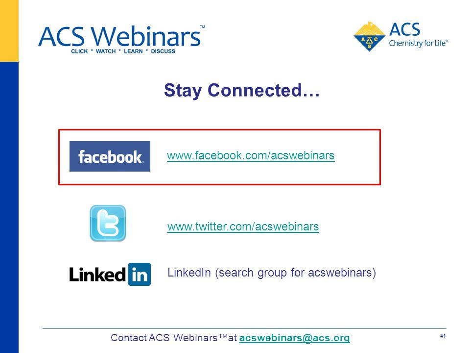 Stay Connected… LinkedIn (search group for acswebinars) www.twitter.com/acswebinars www.facebook.com/acswebinars Contact ACS Webinarsat acswebinars@ac