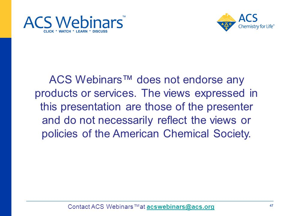 ACS Webinars does not endorse any products or services. The views expressed in this presentation are those of the presenter and do not necessarily ref