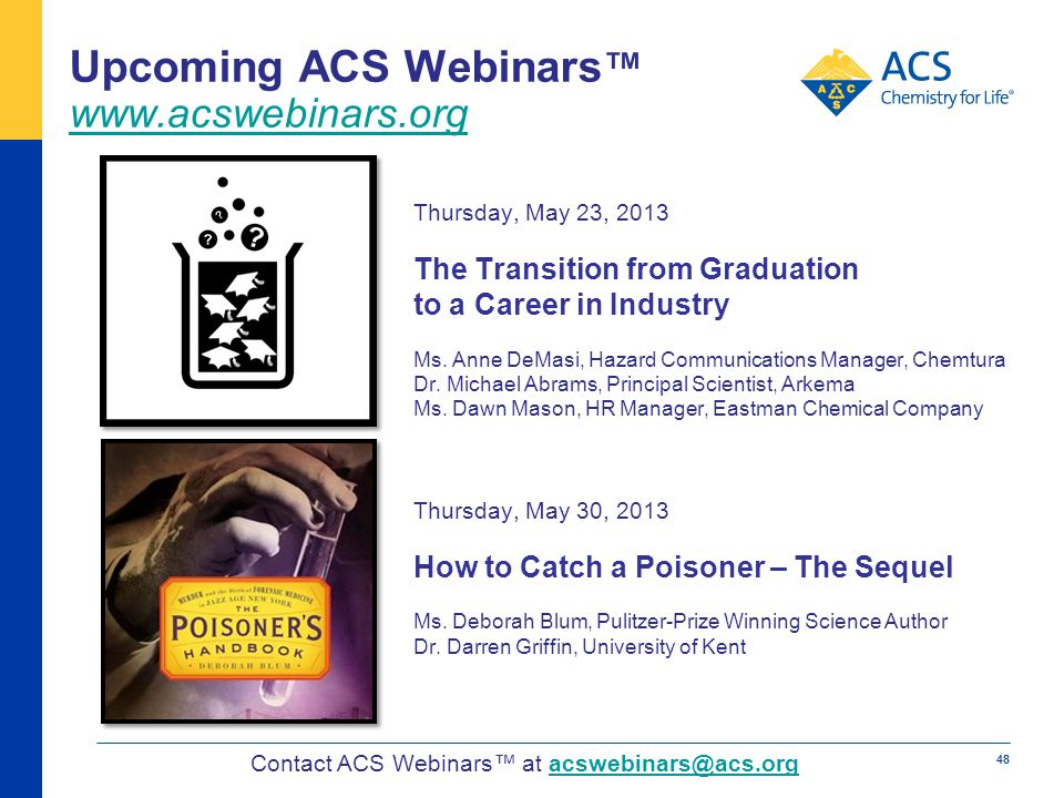 Upcoming ACS Webinars www.acswebinars.org www.acswebinars.org Thursday, May 23, 2013 The Transition from Graduation to a Career in Industry Ms.