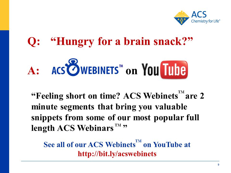 9 See all of our ACS Webinets on YouTube at http://bit.ly/acswebinets Feeling short on time? ACS Webinets are 2 minute segments that bring you valuabl