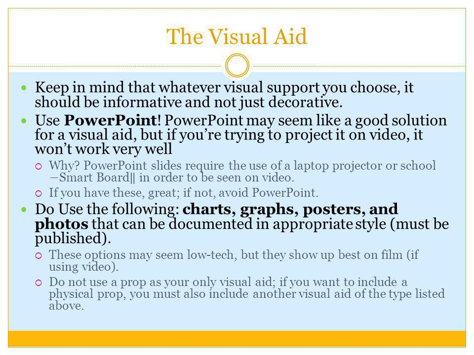 The Visual Aid Keep in mind that whatever visual support you choose, it should be informative and not just decorative. Use PowerPoint! PowerPoint may