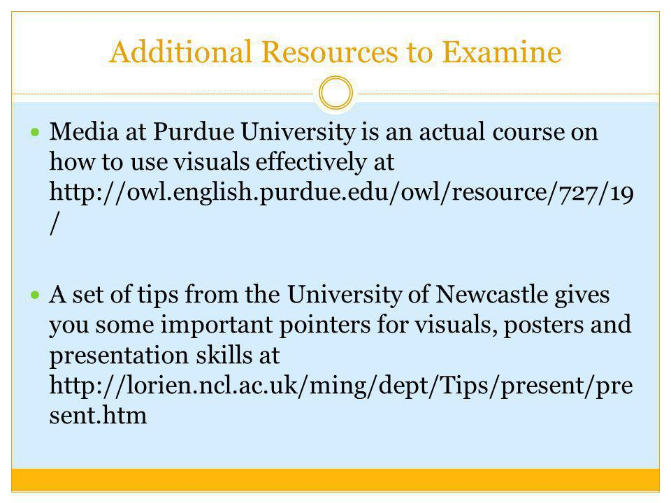 Additional Resources to Examine Media at Purdue University is an actual course on how to use visuals effectively at http://owl.english.purdue.edu/owl/