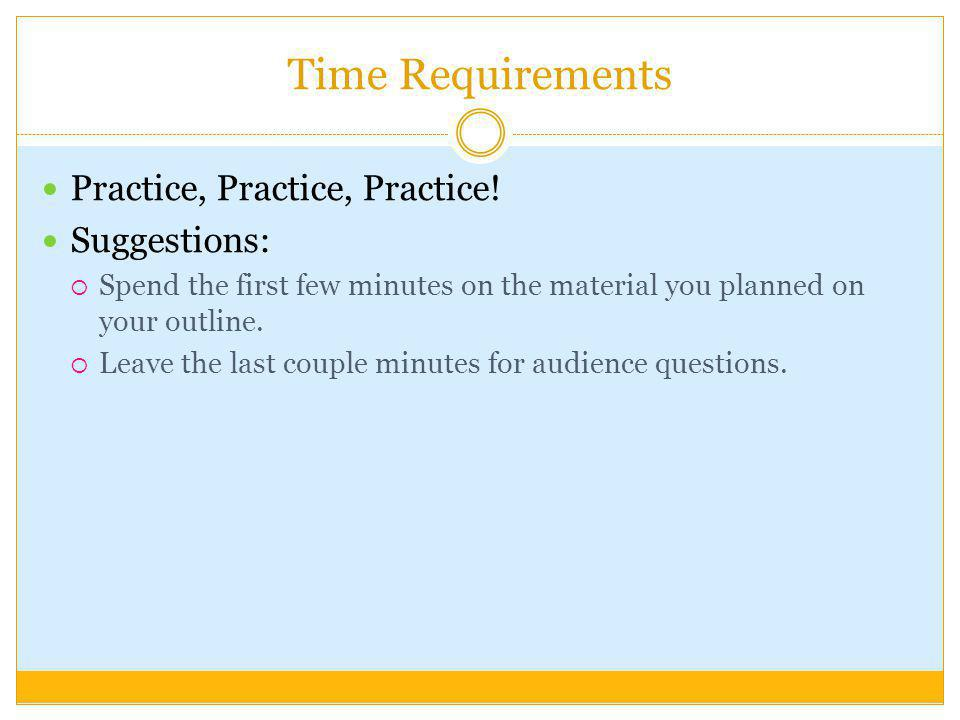 Time Requirements Practice, Practice, Practice! Suggestions: Spend the first few minutes on the material you planned on your outline. Leave the last c
