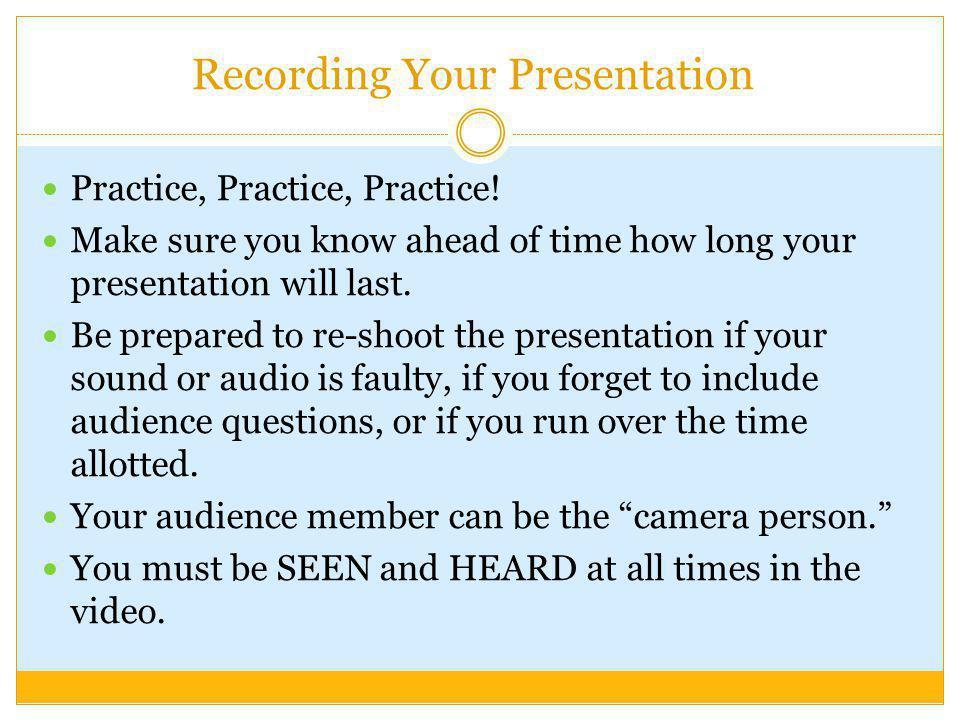 Recording Your Presentation Practice, Practice, Practice.
