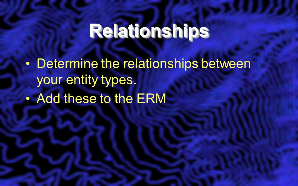 RelationshipsRelationships Determine the relationships between your entity types.