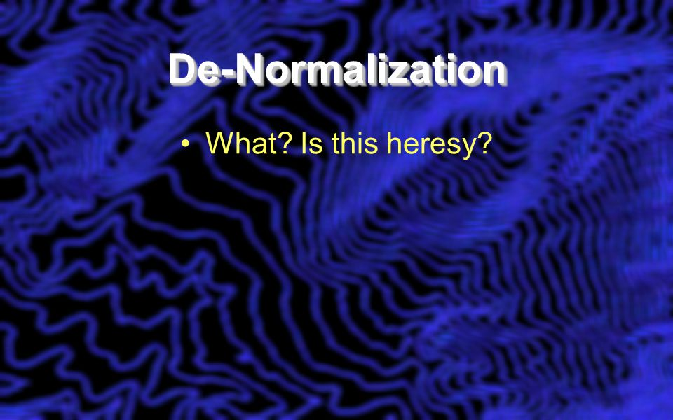De-NormalizationDe-Normalization What Is this heresy