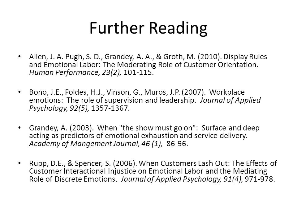Further Reading Allen, J. A. Pugh, S. D., Grandey, A. A., & Groth, M. (2010). Display Rules and Emotional Labor: The Moderating Role of Customer Orien