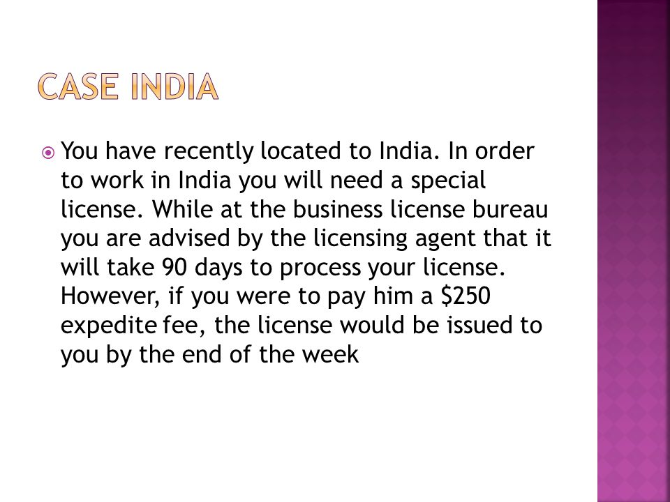 You have recently located to India. In order to work in India you will need a special license.