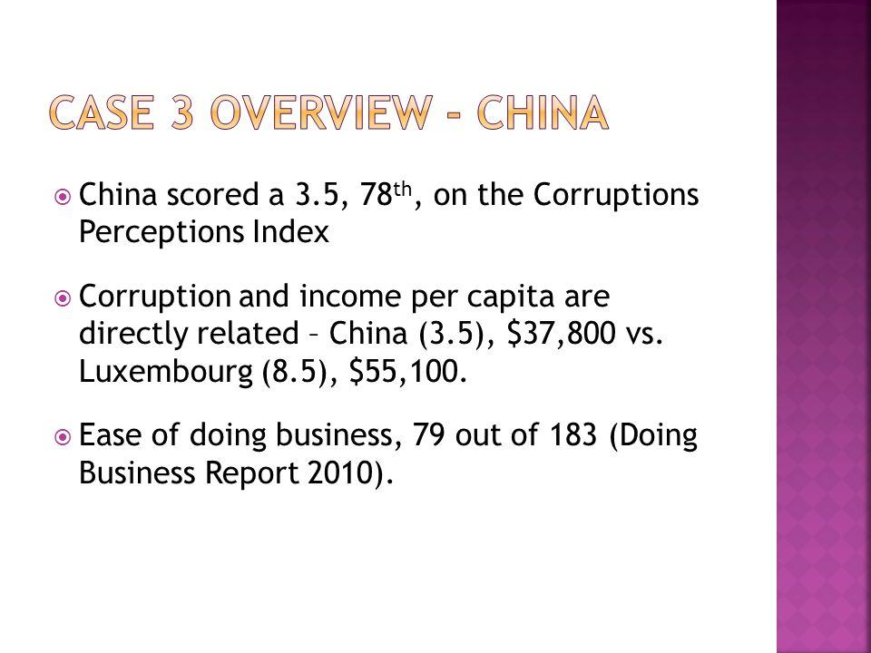 China scored a 3.5, 78 th, on the Corruptions Perceptions Index Corruption and income per capita are directly related – China (3.5), $37,800 vs.