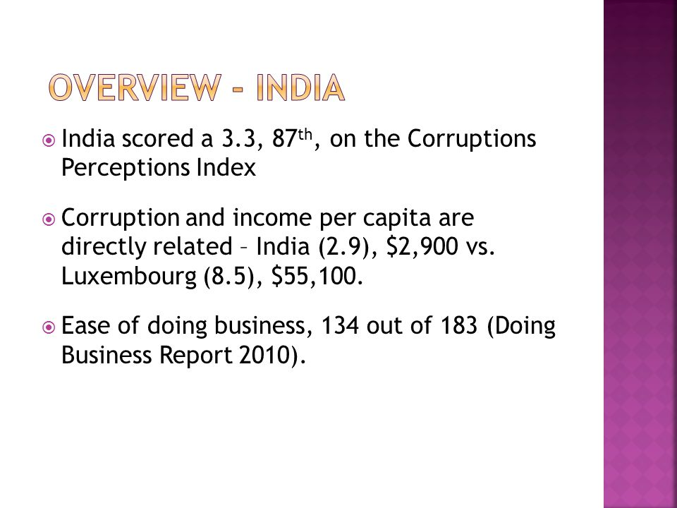 India scored a 3.3, 87 th, on the Corruptions Perceptions Index Corruption and income per capita are directly related – India (2.9), $2,900 vs.