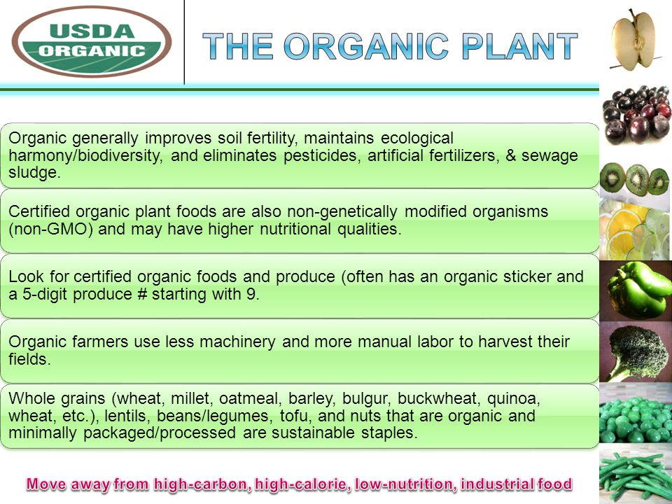 Organic generally improves soil fertility, maintains ecological harmony/biodiversity, and eliminates pesticides, artificial fertilizers, & sewage sludge.