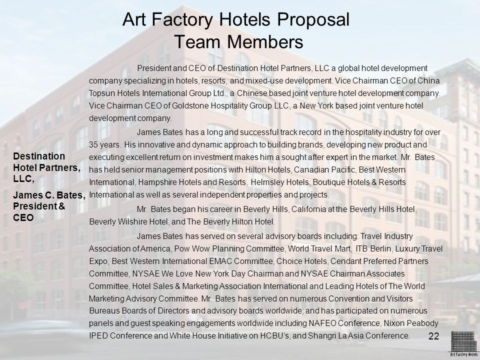 22 Art Factory Hotels Proposal Team Members President and CEO of Destination Hotel Partners, LLC a global hotel development company specializing in ho