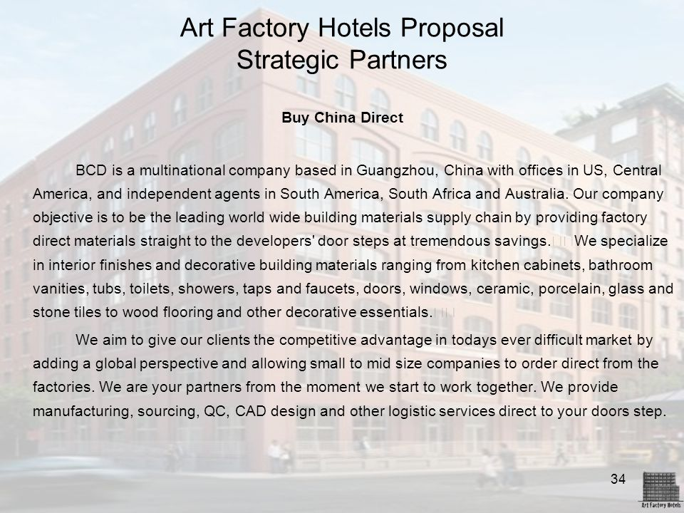 34 Art Factory Hotels Proposal Strategic Partners Buy China Direct BCD is a multinational company based in Guangzhou, China with offices in US, Centra