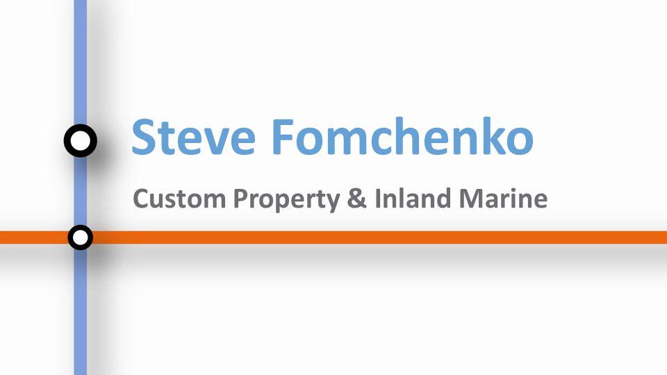 Steve Fomchenko Custom Property & Inland Marine