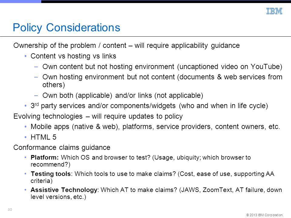 30 © 2013 IBM Corporation. Policy Considerations Ownership of the problem / content – will require applicability guidance Content vs hosting vs links