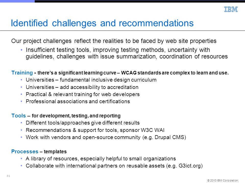 31 © 2013 IBM Corporation. Identified challenges and recommendations Our project challenges reflect the realities to be faced by web site properties I