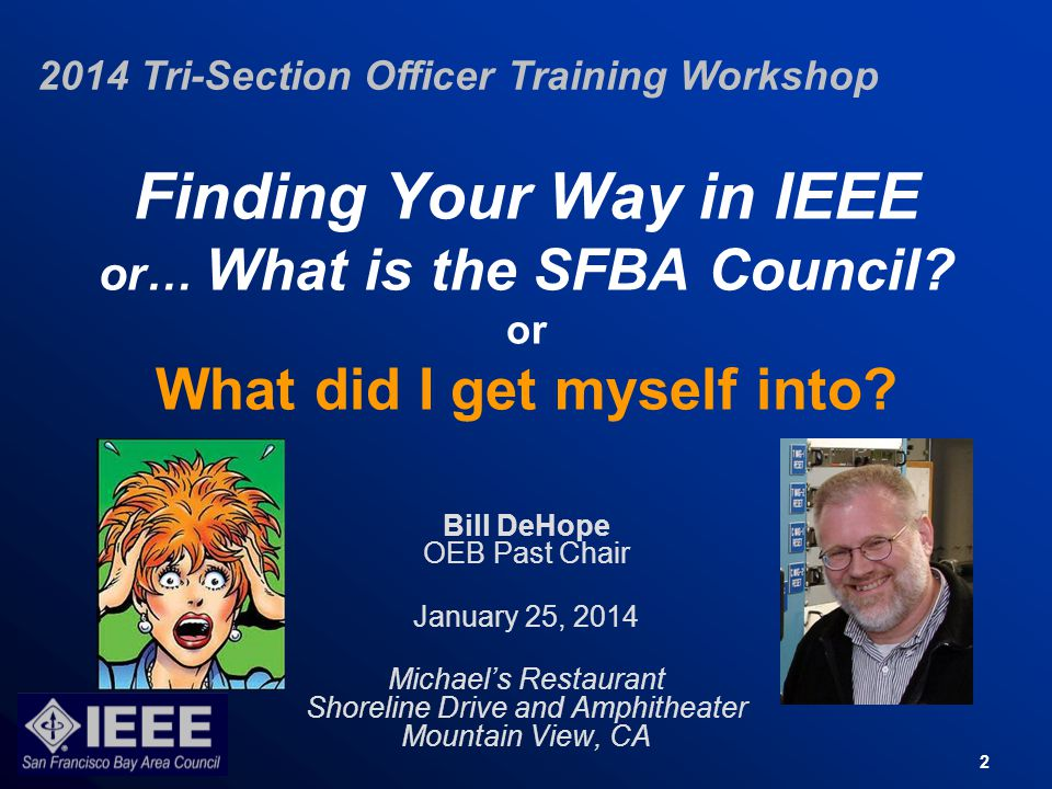 2 Finding Your Way in IEEE or… What is the SFBA Council.